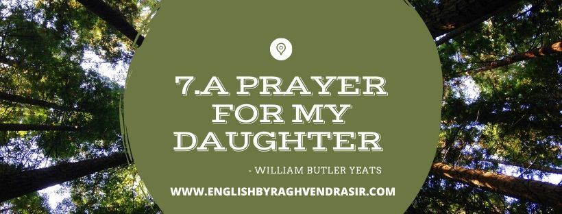 7.A Prayer for My Daughter by William Butler Yeats